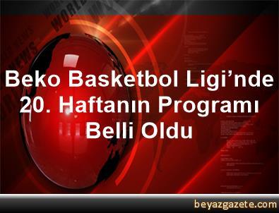 Beko Basketbol Ligi'nde 20. Haftanın Programı Belli Oldu