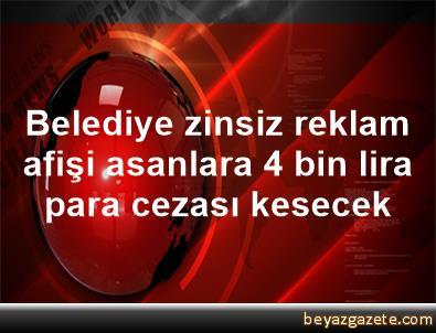 Belediye zinsiz reklam afişi asanlara 4 bin lira para cezası kesecek
