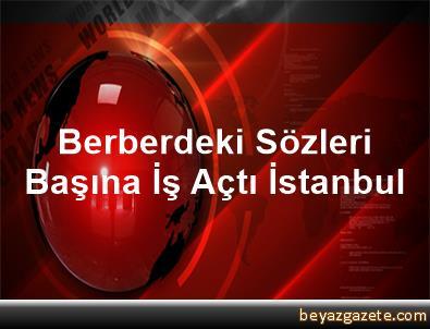 Berberdeki Sözleri Başına İş Açtı İstanbul