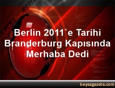 Berlin 2011'e Tarihi Branderburg Kapısında Merhaba Dedi