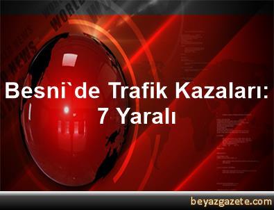 Besni'de Trafik Kazaları: 7 Yaralı