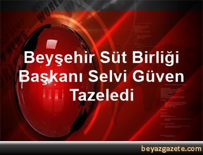 Beyşehir Süt Birliği Başkanı Selvi, Güven Tazeledi