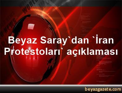 Beyaz Saray'dan 'İran Protestoları' açıklaması