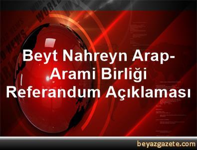Beyt Nahreyn Arap-Arami Birliği Referandum Açıklaması