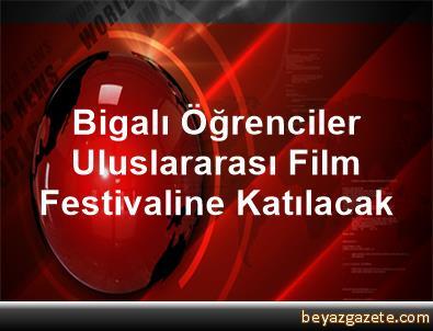 Bigalı Öğrenciler Uluslararası Film Festivaline Katılacak