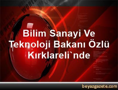 Bilim, Sanayi Ve Teknoloji Bakanı Özlü Kırklareli'nde