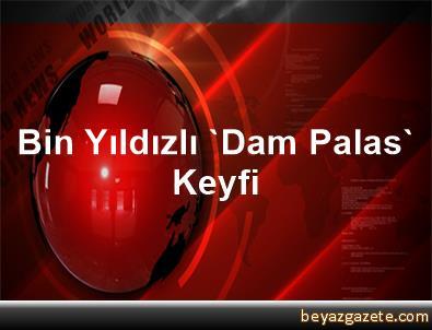Bin Yıldızlı 'Dam Palas' Keyfi
