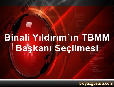 Binali Yıldırım'ın TBMM Başkanı Seçilmesi