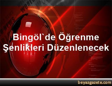 Bingöl'de Öğrenme Şenlikleri Düzenlenecek
