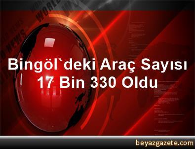 Bingöl'deki Araç Sayısı 17 Bin 330 Oldu