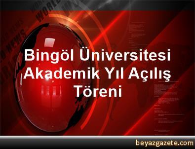 Bingöl Üniversitesi Akademik Yıl Açılış Töreni