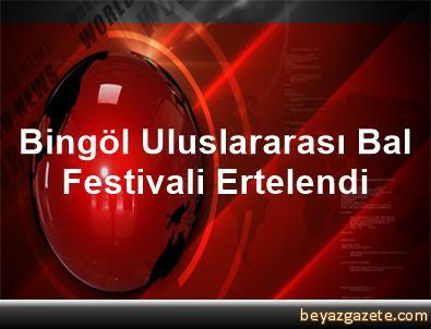 Bingöl Uluslararası Bal Festivali Ertelendi