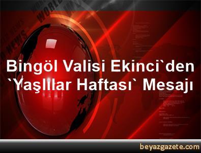 Bingöl Valisi Ekinci'den 'Yaşlılar Haftası' Mesajı