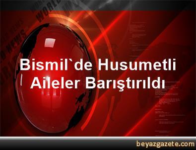 Bismil'de Husumetli Aileler Barıştırıldı