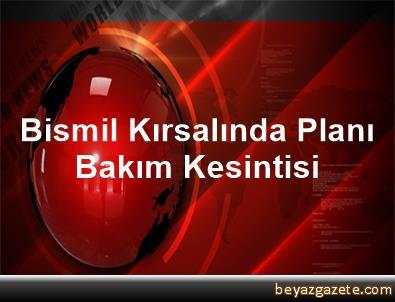 Bismil Kırsalında Planı Bakım Kesintisi