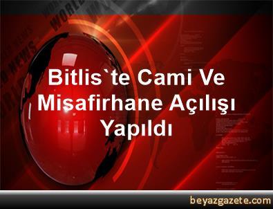 Bitlis'te Cami Ve Misafirhane Açılışı Yapıldı