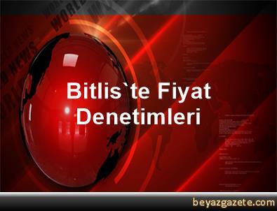 Bitlis'te Fiyat Denetimleri