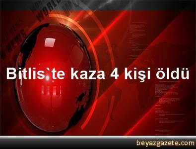Bitlis'te kaza 4 kişi öldü