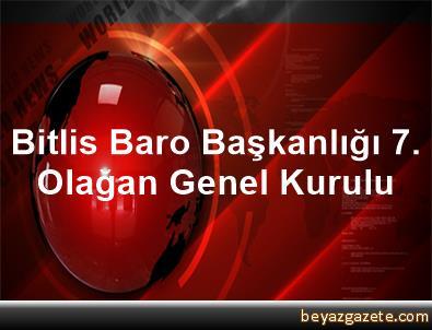 Bitlis Baro Başkanlığı 7. Olağan Genel Kurulu