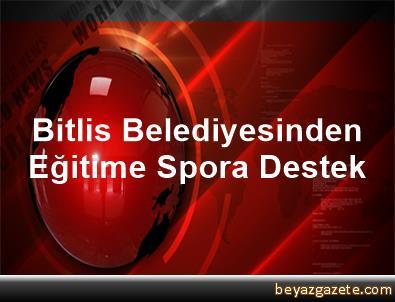 Bitlis Belediyesinden Eğitime, Spora Destek