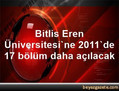 Bitlis Eren Üniversitesi'ne 2011'de 17 bölüm daha açılacak