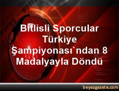 Bitlisli Sporcular Türkiye Şampiyonası'ndan 8 Madalyayla Döndü
