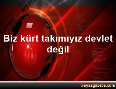 Biz kürt takımıyız, devlet değil