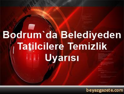 Bodrum'da Belediyeden Tatilcilere Temizlik Uyarısı