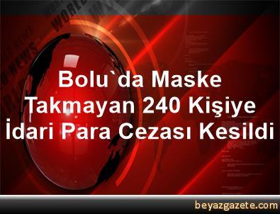 Bolu'da Maske Takmayan 240 Kişiye İdari Para Cezası Kesildi