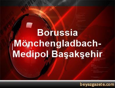 Borussia Mönchengladbach-Medipol Başakşehir