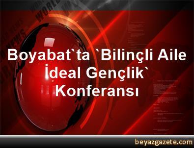Boyabat'ta 'Bilinçli Aile İdeal Gençlik' Konferansı