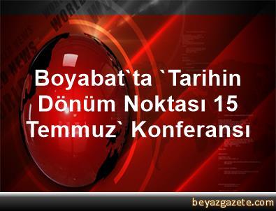 Boyabat'ta 'Tarihin Dönüm Noktası 15 Temmuz' Konferansı