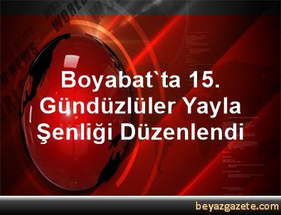 Boyabat'ta 15. Gündüzlüler Yayla Şenliği Düzenlendi