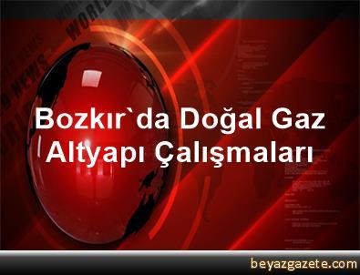 Bozkır'da Doğal Gaz Altyapı Çalışmaları