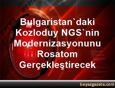 Bulgaristan'daki Kozloduy NGS'nin Modernizasyonunu Rosatom Gerçekleştirecek