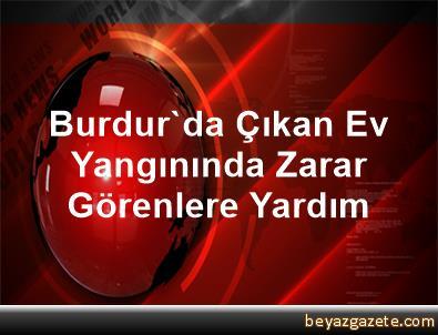 Burdur'da Çıkan Ev Yangınında Zarar Görenlere Yardım