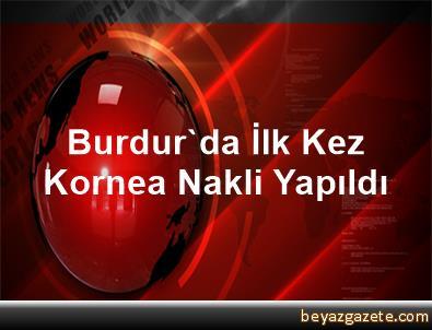 Burdur'da İlk Kez Kornea Nakli Yapıldı