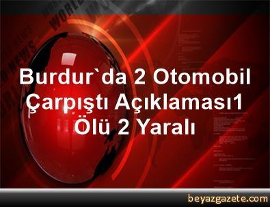 Burdur'da 2 Otomobil Çarpıştı Açıklaması1 Ölü, 2 Yaralı