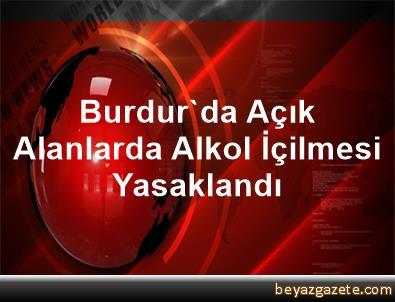Burdur'da Açık Alanlarda Alkol İçilmesi Yasaklandı