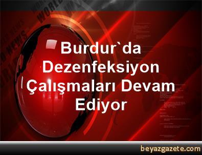 Burdur'da Dezenfeksiyon Çalışmaları Devam Ediyor