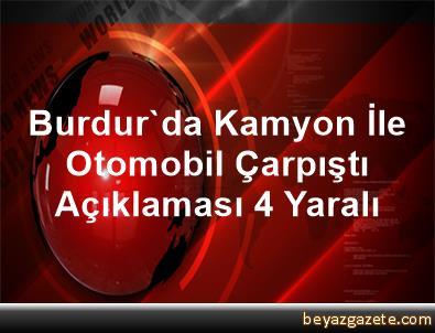 Burdur'da Kamyon İle Otomobil Çarpıştı Açıklaması 4 Yaralı