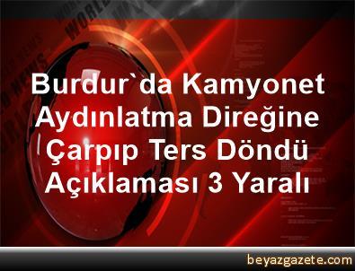Burdur'da Kamyonet Aydınlatma Direğine Çarpıp Ters Döndü Açıklaması 3 Yaralı