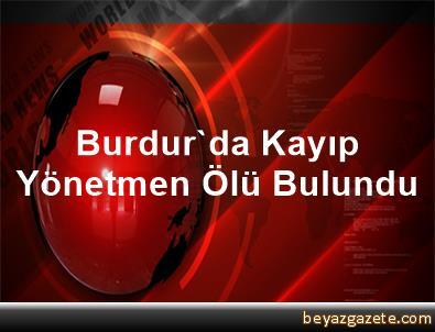Burdur'da Kayıp Yönetmen Ölü Bulundu