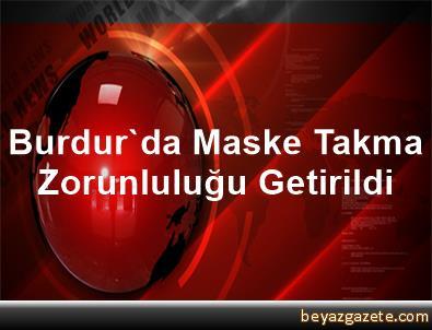 Burdur'da Maske Takma Zorunluluğu Getirildi