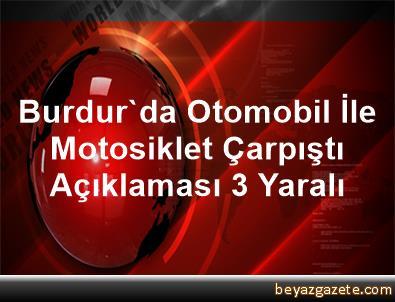 Burdur'da Otomobil İle Motosiklet Çarpıştı Açıklaması 3 Yaralı