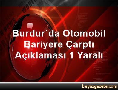 Burdur'da Otomobil Bariyere Çarptı Açıklaması 1 Yaralı