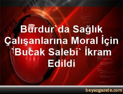 Burdur'da Sağlık Çalışanlarına Moral İçin 'Bucak Salebi' İkram Edildi