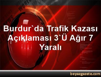 Burdur'da Trafik Kazası Açıklaması 3'Ü Ağır 7 Yaralı