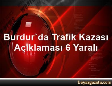 Burdur'da Trafik Kazası Açıklaması 6 Yaralı