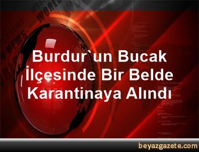 Burdur'un Bucak İlçesinde Bir Belde Karantinaya Alındı